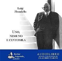 Uno, nessuno e centomila [One, No One and One Hundred Thousand] Audiobook by Luigi Pirandello Narrated by Claudio Carini