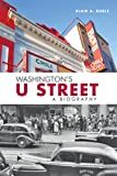 "Blair Ruble, ""Washington's U Street: A Biography"" (Johns Hopkins UP, 2010)"