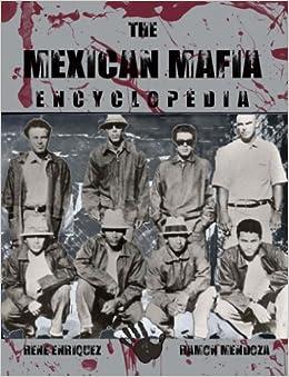 The Mexican Mafia Encyclopedia: Rene Enriquez, Ramon Mendoza, The most