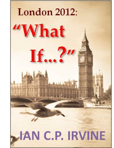 London 2012 : What If? (Book One) ( A Romantic Mystery Adventure)