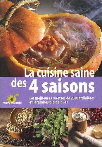 livre la cuisine saine des 4 saisons les meilleurs recettes de 230 jardini res et jardiniers. Black Bedroom Furniture Sets. Home Design Ideas