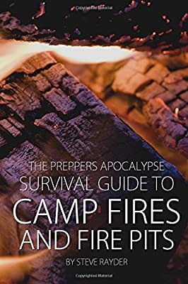 The Preppers Apocalypse Survival Guide To Camp Fires And Fire Pits Volume 2 from CreateSpace Independent Publishing Platform
