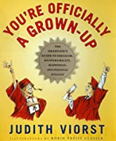 You're Officially a Grown-up: The Graduate's Guide to Freedom, Responsibility, Happiness, and Personal Hygiene