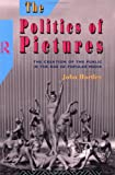The Politics of Pictures: The Creation of the Public in the Age of the Popular Media (0415015421) by Hartley, John