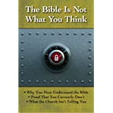 The Bible is Not What You Think: Why You Must Understand the Bible, Proof That You Currently Don't, What the Church Isn't Telling You ~ Multiple Authors