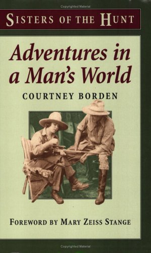 Adventures In A Man's World: The Initiation of A Sportsman's Wife (Sisters of the Hunt) (Sisters of the Hunt), Courtney Borden, Courtney Letts De Espil