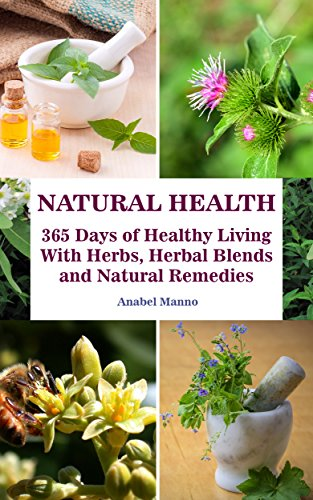 Natural Health: 365 Days of Healthy Living With Herbs, Herbal Blends and Natural Remedies: (Complete Guide To Natural Healing, The Science Of Natural Healing) ... Herb Garden, Books On Natural Healing) (Living Alternative compare prices)