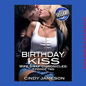 Birthday Kiss: Wife Swap Chronicles, Episode Two | [Cindy Jameson]