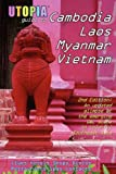 Utopia Guide to Cambodia, Laos, Myanmar & Vietnam (2nd Edition): Southeast Asia's Gay & Lesbian Scene Including Hanoi, Ho Chi Minh City & Angkor (1430300973) by Goss, John