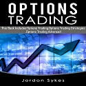 Options Trading: Powerful Beginners Guide to Dominate Stocks Audiobook by Jordon Sykes Narrated by Charles Wells