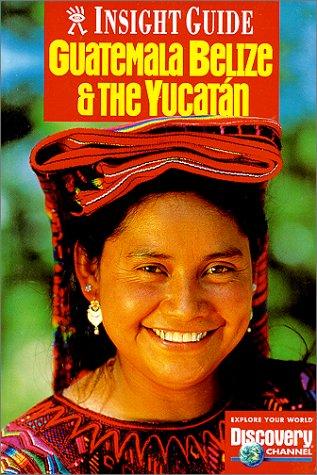 Guatemala, Yucatan & Belize (Insight Guide Guatemala, Belize & Yucatan)