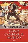 Cómo cambiar el mundo par Eric Hobsbawm