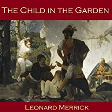 The Child in the Garden | Livre audio Auteur(s) : Leonard Merrick Narrateur(s) : Cathy Dobson