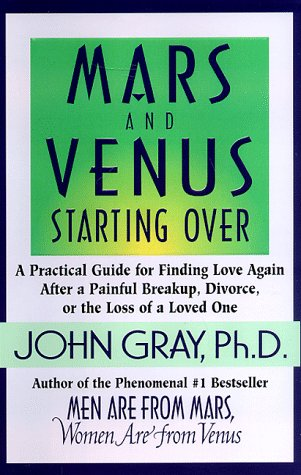 Mars and Venus Starting Over: A Practical Guide for Finding Love Again after a Painful Breakup, Divorce, or the Loss of a Loved One, JOHN GRAY