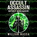 Spirit Breaker: Occult Assassin #3 Audiobook by William Massa Narrated by James Foster