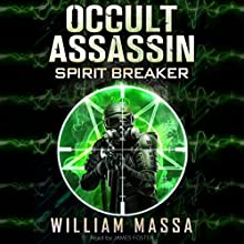 Spirit Breaker: Occult Assassin #3 (       UNABRIDGED) by William Massa Narrated by James Foster