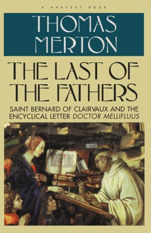 The Last of the Fathers: Saint Bernard of Clairvaux and the Encyclical Letter 'Doctor Mellifluus', THOMAS MERTON