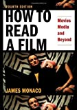 James Monaco How to Read a Film: Movies, Media, and Beyond 4th (fourth) Edition by Monaco, James published by Oxford University Press, USA (2009)