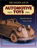 The Golden Age of Automotive Toys 1925 - 1941: Identification & Value Guide