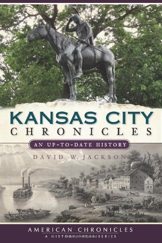 Kansas City Chronicles (Mo): An Up-To-Date History