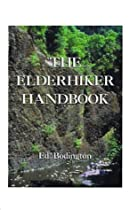 The Elderhiker Handbook: On Walking, Hiking and Trekking, and the Health and Fitness to Do Them.