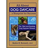 img - for All about Dog Daycare: A Blueprint for Success (Paperback) - Common book / textbook / text book