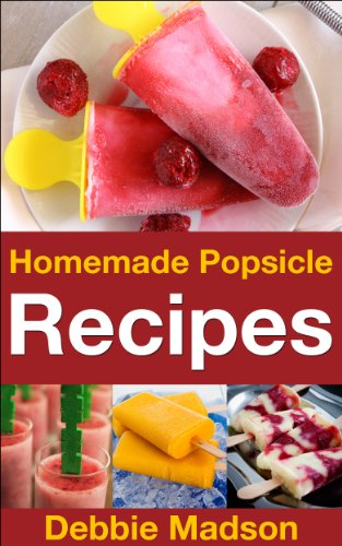 Free Kindle Book : Homemade Popsicle Recipes: 50 treats for kids (Cooking with Kids Series)