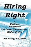 img - for Hiring Right: A Business Blueprint for Lower Turnover and Higher Profits (A Business Blueprint Book) book / textbook / text book