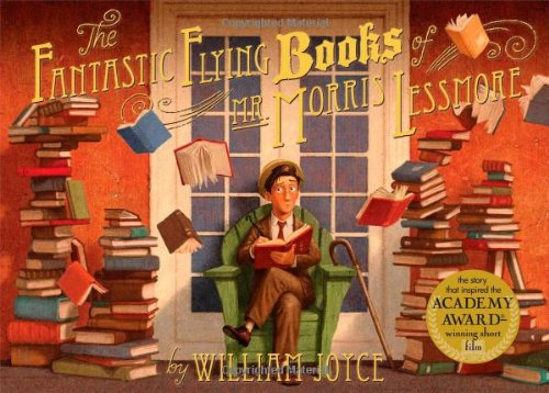 The Fantastic Flying Books of Mr. Morris Lessmore: William Joyce, Joe Bluhm: 9781442457027: Amazon.com: Books