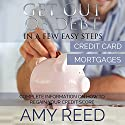 Get Out of Debt: In a Few Easy Steps (Credit Card, Mortgages): Complete Information on How to Regain Your Credit Score (       UNABRIDGED) by Amy Reed Narrated by Johanna Fairview