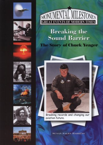 Breaking The Sound Barrier: The Story Of Chuck Yeager (Monumental Milestones) (Monumental Milestones: Great Events Of Modern Times)