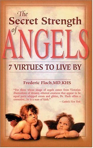 The Secret Strength of Angels: Virtues to Live By, Frederic Flach MD  KCHS