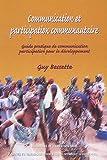 echange, troc Guy Bessette - Communication et participation communautaire : Guide pratique de communication participative pour le développement