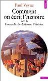 Comment On �crit L'histoire ? - (Suivi De) Foucault R�volutionne L'histoire par Veyne