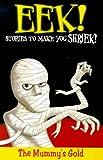 Eek! Stories to Make You Shriek: Mummy's Gold Vol 5 (Eek Stories to Make You Shriek) (0330371320) by McMullan, Kate