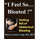 """I Feel So Bloated!"": Getting Rid of Abdominal Bloatingby Sherry Gossett Auge"