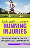 Basic Guide to Common Running Injuries – Dealing with Planta Fascitiis, Shin Splints and other Problems