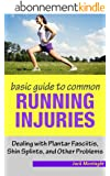 Basic Guide to Common Running Injuries - Dealing with Planta Fascitiis, Shin Splints and other Problems (English Edition)