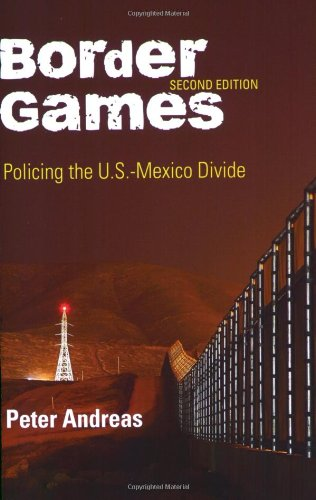 Border Games: Policing the U.S.-Mexico Divide (Cornell...