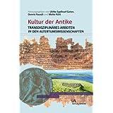 Kultur der Antike. Transdisziplinäres Arbeiten in den Altertumswissenschaften