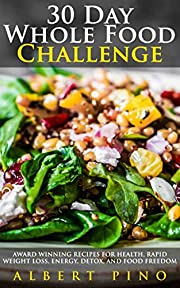 Whole: 30 Day Whole Food Challenge: AWARD WINNING Recipes for health, rapid weight loss, energy, detox, and food freedom GUARANTEED - Complete whole 30 diet cookbook meal plan