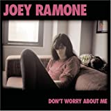 Don't Worry About Me Joey Ramone