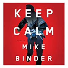 Keep Calm: A Thriller Audiobook by Mike Binder Narrated by R. C. Bray