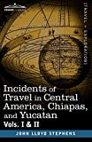 img - for Incidents of Travel in Central America, Chiapas, and Yucatan, Vols. I and II book / textbook / text book