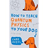How to Teach Quantum Physics to Your Dogby Chad Orzel