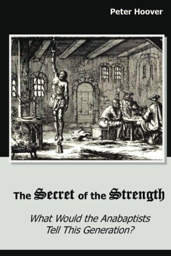 The Secret of the Strength: What Would the Anabaptists Tell This Generation?
