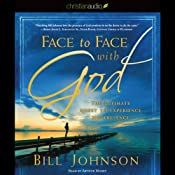 Face to Face with God: The Ultimate Quest to Experience His Presence | [Bill Johnson]