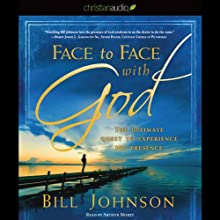 Face to Face with God: The Ultimate Quest to Experience His Presence (       UNABRIDGED) by Bill Johnson Narrated by Arthur Morey