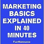 Marketing Basics Explained in 40 Minutes: FastKnowledge, Book 1 |  FastKnowledge
