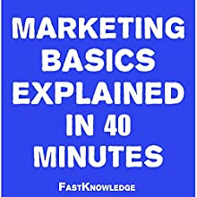 Marketing Basics Explained in 40 Minutes: FastKnowledge, Book 1 (       UNABRIDGED) by FastKnowledge Narrated by Saethon Williams